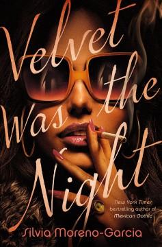 Velvet was the night by Moreno-Garcia, Silvia