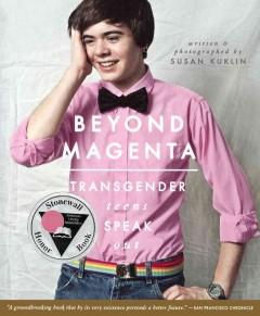 Beyond magenta : transgender teens speak out by Kuklin, Susan