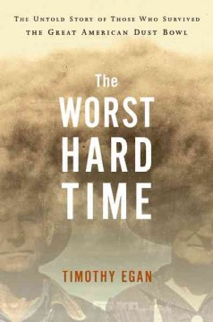The worst hard time : the untold story of those who survived the great American dust bowl / Timothy Egan