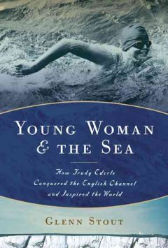 Young woman and the sea : how Trudy Ederle conquered the English Channel and inspired the world by Stout, Glenn