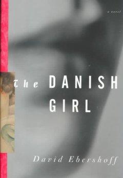 The Danish girl : a novel by Ebershoff, David.