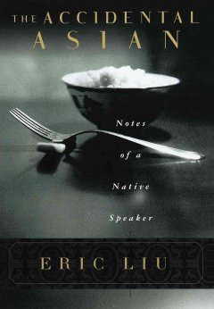 The accidental Asian : notes of a native speaker by Liu, Eric.