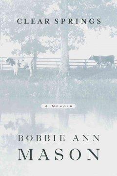 Clear Springs : a memoir / Bobbie Ann Mason