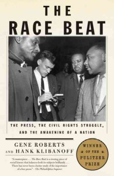 The race beat : the press, the civil rights struggle, and the awakening of a nation by Roberts, Gene.