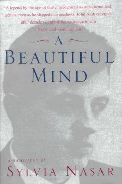 A beautiful mind : the life of mathematical genius and Nobel Laureate John Nash / Sylvia Nasar