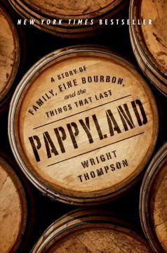 Pappyland : a story of family, fine bourbon, and the things that last by Thompson, Wright