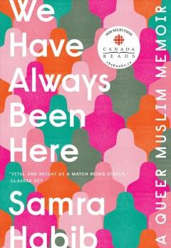 We have always been here : a queer Muslim memoir by Habib, Samra