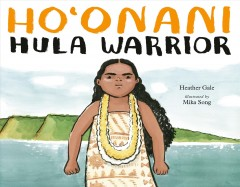 Ho'onani : hula warrior by Gale, Heather  (Children's author).