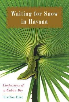 Waiting for snow in Havana : confessions of a Cuban boy / Carlos Eire