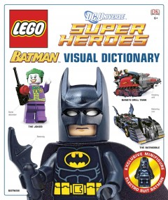 LEGO super heroes : Batman visual dictionary by Lipkowitz, Daniel.