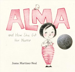 Alma and how she got her name by Martinez-Neal, Juana
