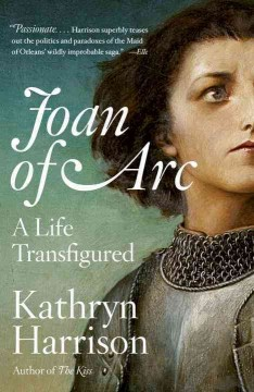 Joan of Arc : a life transfigured by Harrison, Kathryn.