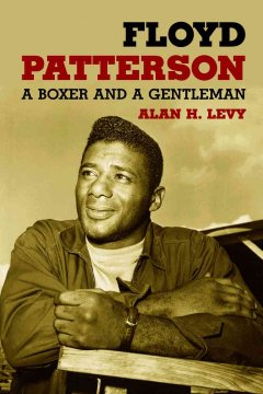 Floyd Patterson : a boxer and a gentleman by Levy, Alan Howard.