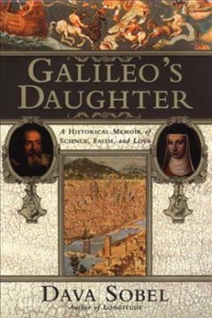 Galileo's daughter : a historical memoir of science, faith, and love / Dava Sobel