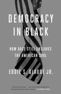 Democracy in black : how race still enslaves the American soul