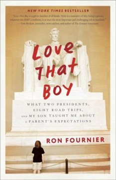 Love that boy : what two presidents, eight road trips, and my son taught me about a parent's expectations by Fournier, Ron