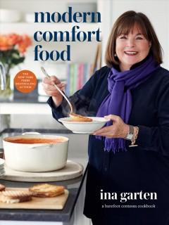 Modern comfort food : a Barefoot Contessa cookbook by Garten, Ina