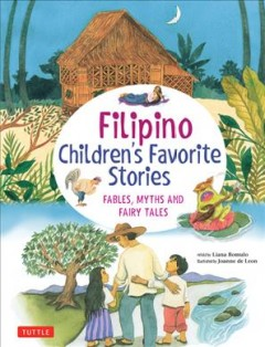 Filipino children's favorite stories : fables, myths and fairy tales by Romulo, Liana