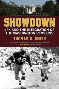 Showdown : JFK and the integration of the Washington Redskins by Smith, Thomas G.