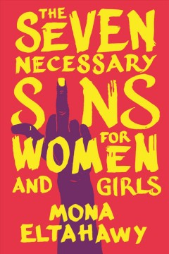 The seven necessary sins for women and girls by Eltahawy, Mona