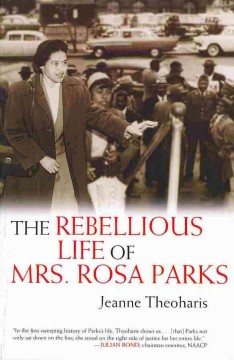 The rebellious life of Mrs. Rosa Parks by Theoharis, Jeanne.