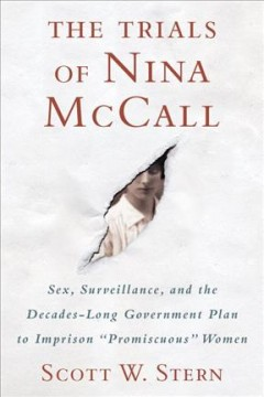 "The trials of Nina McCall : sex, surveillance, and the decades-long government plan to imprison ""promiscuous"" women by Stern, Scott W."