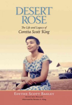 Desert rose : the life and legacy of Coretta Scott King by Bagley, Edythe Scott.