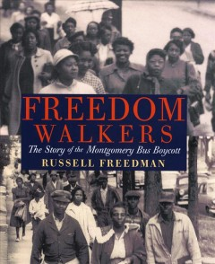 Freedom walkers : the story of the Montgomery bus boycott by Freedman, Russell.