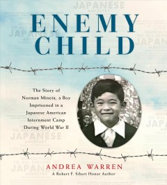 Enemy child : the story of Norman Mineta, a boy imprisoned in a Japanese American internment camp during World War II by Warren, Andrea
