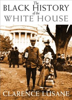 The Black history of the White House by Lusane, Clarence