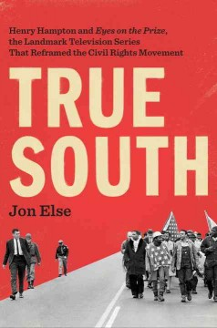 True south : Henry Hampton and Eyes on the prize, the landmark television series that reframed the civil rights movement by Else, Jon