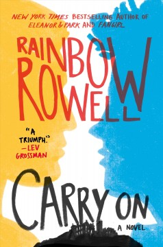 Carry on : the rise and fall of Simon Snow by Rowell, Rainbow