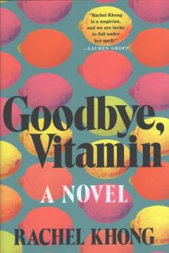 Goodbye, vitamin : a novel by Khong, Rachel