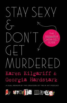 Stay sexy & don't get murdered : the definitive how-to guide by Kilgariff, Karen