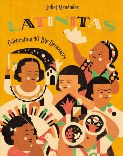 Latinitas : celebrating 40 big dreamers by Menéndez, Juliet