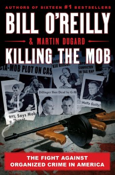 Killing the mob : the fight against organized crime in America by O'Reilly, Bill