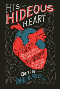 His hideous heart : thirteen of Edgar Allan Poe's most unsettling tales reimagined by