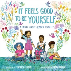 It feels good to be yourself : a book about gender identity by Thorn, Theresa