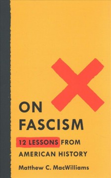 On fascism : 12 lessons from American history by MacWilliams, Matthew C.