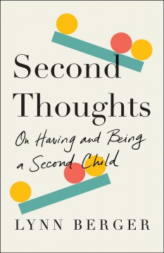 Second thoughts : on having and being a second child by Berger, Lynn