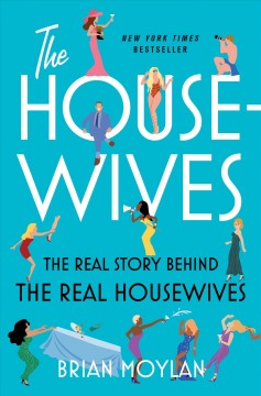 The housewives : the real story behind the Real Housewives by Moylan, Brian