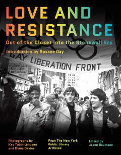 Love and resistance : out of the closet into the stonewall era by