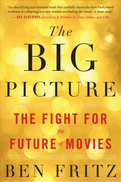 The big picture : the fight for the future of movies by Fritz, Ben