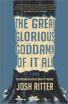 The great glorious goddamn of it all : a novel by Ritter, Josh.