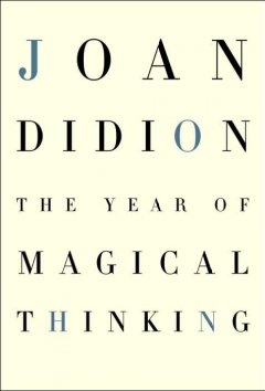 The year of magical thinking / Joan Didion