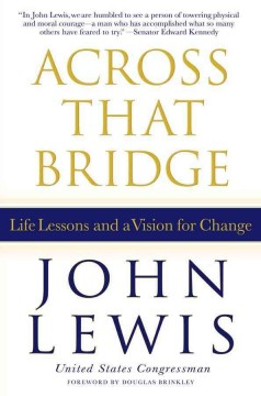 Across that bridge : life lessons and a vision for change by Lewis, John
