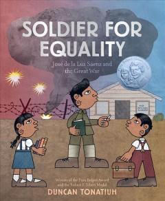 Soldier for equality : José de la Luz Saénz and the Great War by Tonatiuh, Duncan