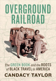 Overground railroad : the Green Book and the roots of Black travel in America by Taylor, Candacy A.