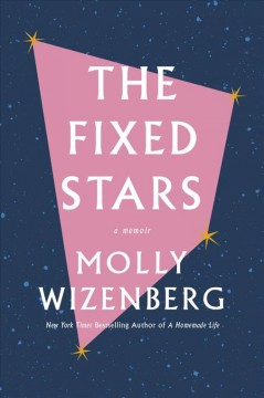 The fixed stars : [a memoir] by Wizenberg, Molly