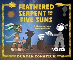 Feathered serpent and the five suns : a Mesoamerican creation myth by Tonatiuh, Duncan